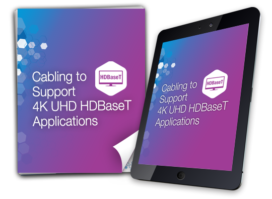 Cabling to Support 4K UHD HDBaseT™ Applications