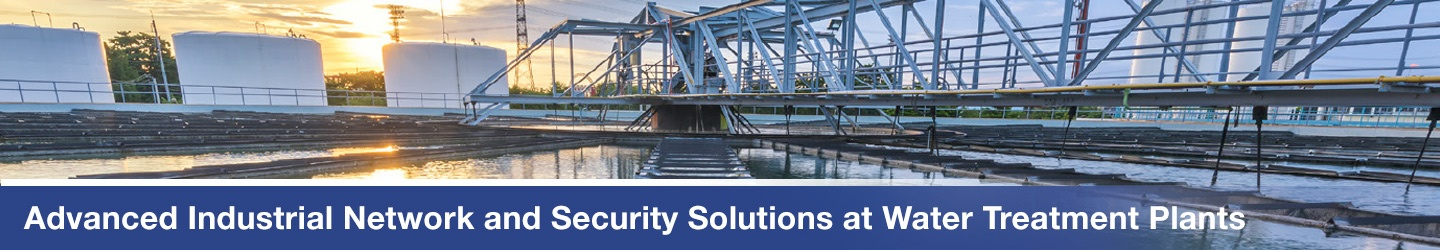 Advanced Industrial Network and Security Solutions at Water Treatment Plants